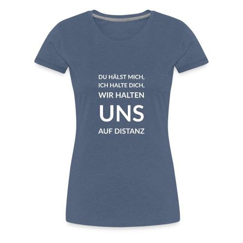 Wir halten uns auf Distanz - Frauen Premium T-Shirt