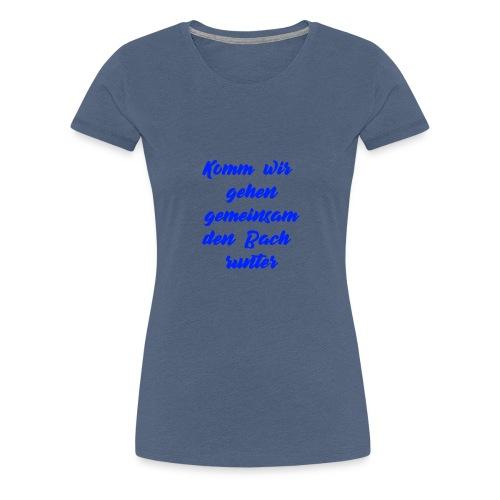 Komm wir gehen gemeinsam den Bach runter blau - Frauen Premium T-Shirt