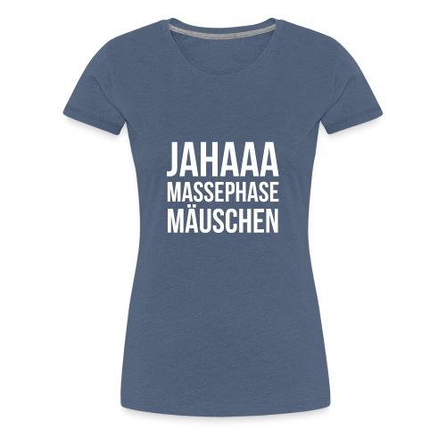 Massephase Mäuschen - Frauen Premium T-Shirt