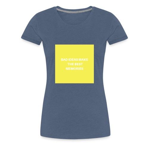 BAD IDEAS MAKE THE BEST MEMORIES - Frauen Premium T-Shirt