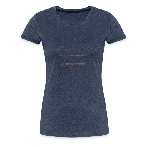 Tu es mon chocolat - T-shirt Premium Femme