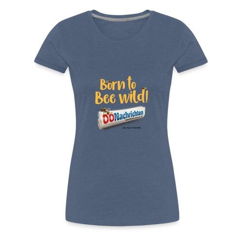 Born to bee wild - Frauen Premium T-Shirt