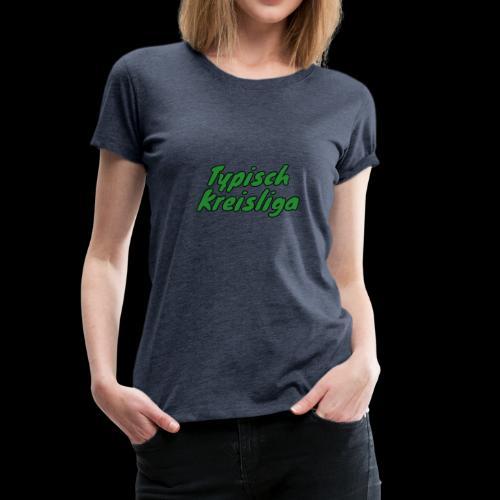 Typisch Kreisliga - Frauen Premium T-Shirt