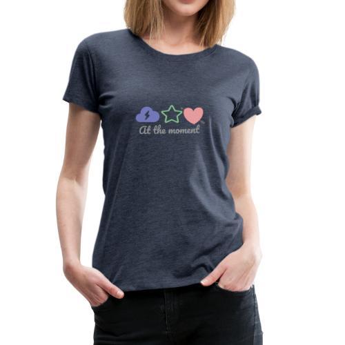 At the moment - Frauen Premium T-Shirt