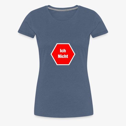 Ich Nicht !! - Frauen Premium T-Shirt