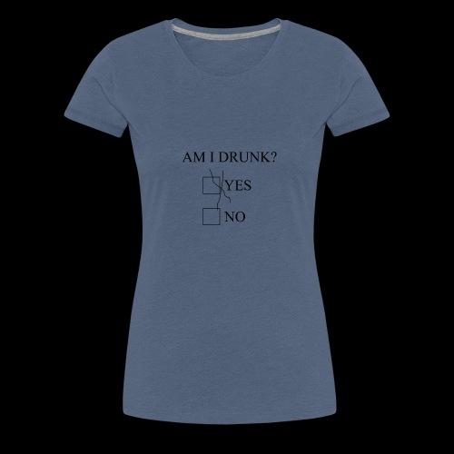 Am I Drunk 4 - Dame premium T-shirt