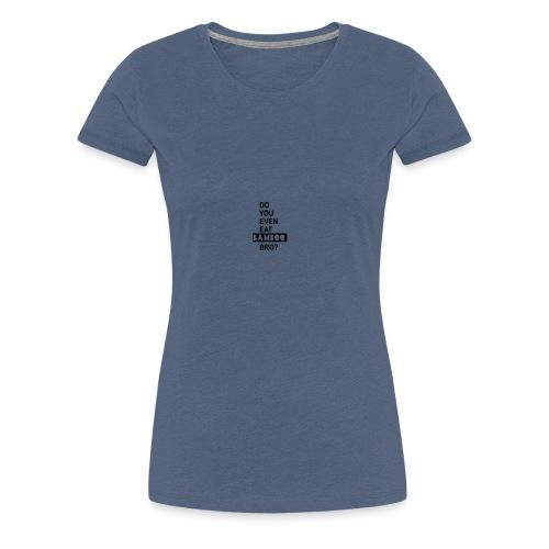 Do you even eat BAMBOO bro - Women's Premium T-Shirt