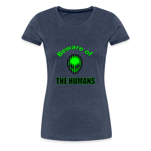 Beware of the Humans - Frauen Premium T-Shirt