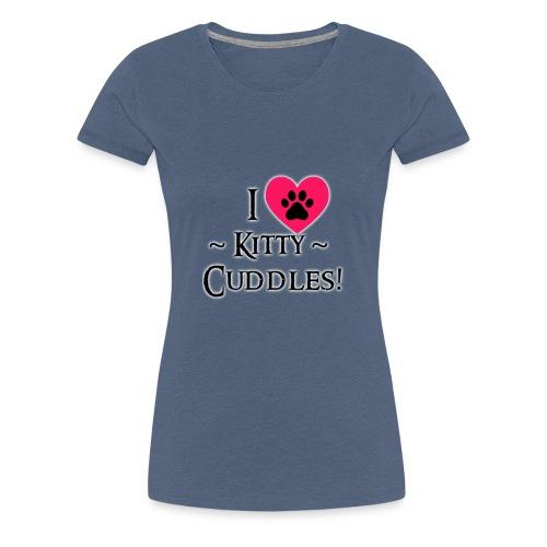 I LOVE Kitty Cuddles - Women's Premium T-Shirt