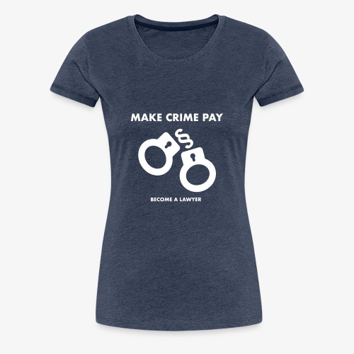 LAWshirts MAKE CRIME PAY - BECOME A LAWYER - Frauen Premium T-Shirt