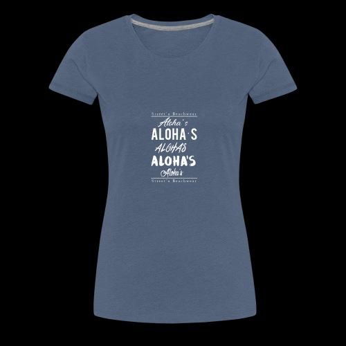Aloha's Aloha - Frauen Premium T-Shirt