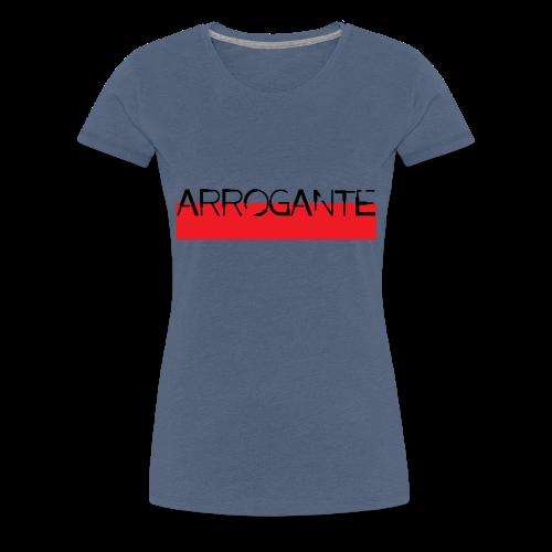 Arrogante - T-shirt Premium Femme
