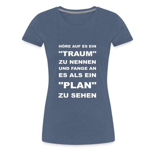 HÖRE AUF ES EIN TRAUM - Frauen Premium T-Shirt
