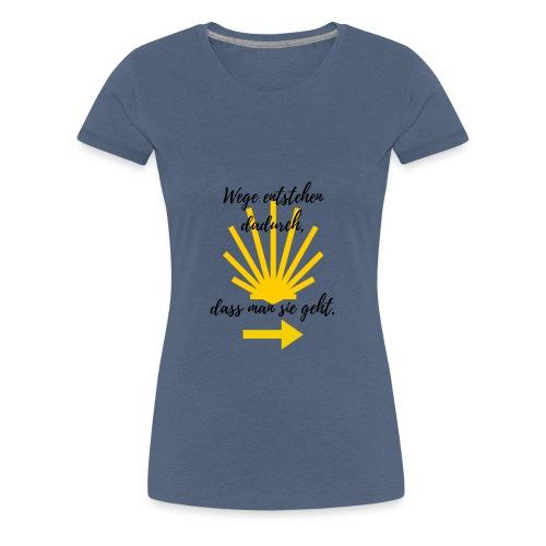Jakobsweg , Wege entstehen, weil man sie geht. - Frauen Premium T-Shirt