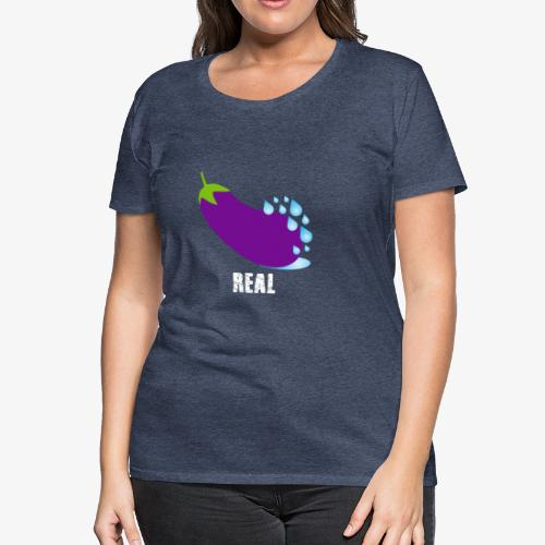 Eggplant Real - Women's Premium T-Shirt