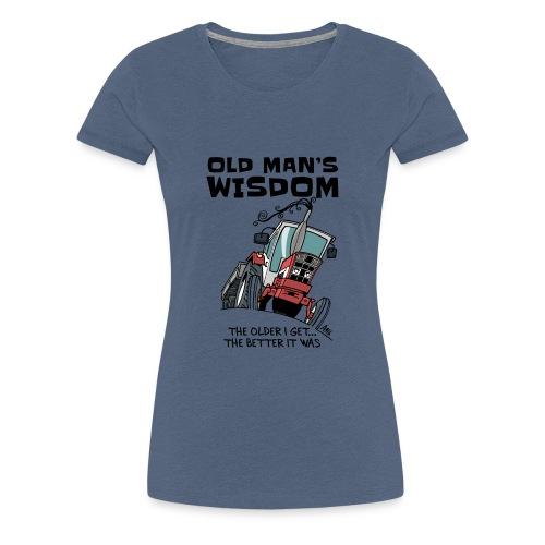 0499 oldmanswisdom IH553 - Vrouwen Premium T-shirt