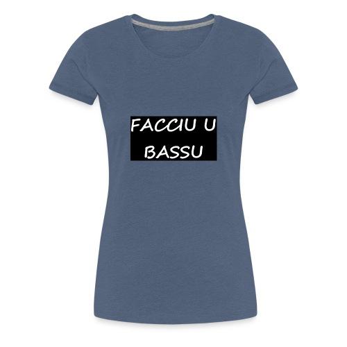 facciu u bassu - T-shirt Premium Femme