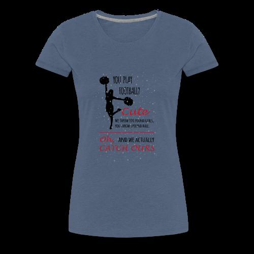 you play football? Cute. We throw 100... - Frauen Premium T-Shirt