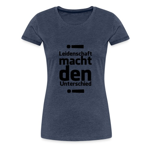 Leidenschaft macht den Unterschied - Frauen Premium T-Shirt