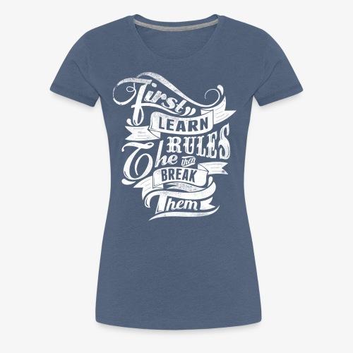 Eerst leren Regels - Vrouwen Premium T-shirt