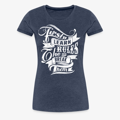 First Learn Rules - Women's Premium T-Shirt