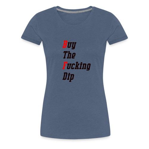 Buy The F*n dip - crypto bitcoin shirt - Frauen Premium T-Shirt