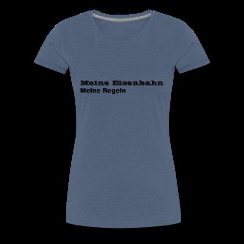 Meine Eisenbahn Meine Regeln - Frauen Premium T-Shirt