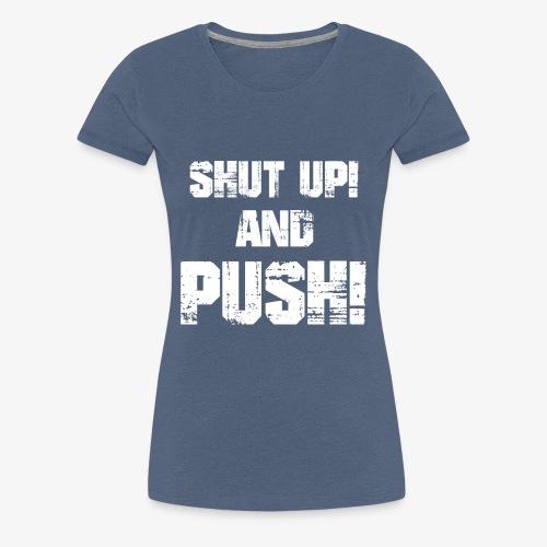 Shut up and push - Frauen Premium T-Shirt