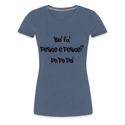 Vuo' fa'? - Maglietta Premium da donna