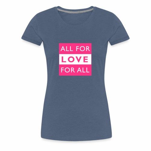ALL FOR LOVE, LOVE FOR ALL - Frauen Premium T-Shirt