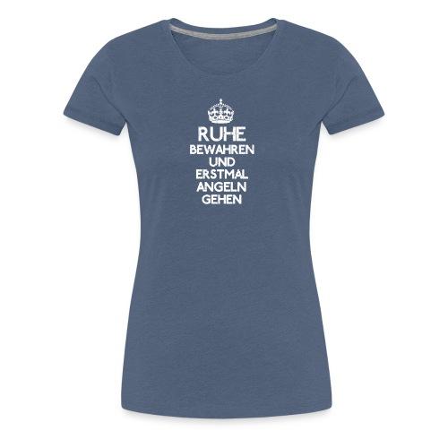 Ruhe bewahren und erstmal Angeln gehen! - Frauen Premium T-Shirt
