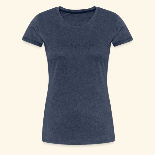 designYourOwnLife - Vrouwen Premium T-shirt