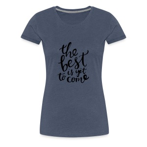 The best is yet to come - Maglietta Premium da donna