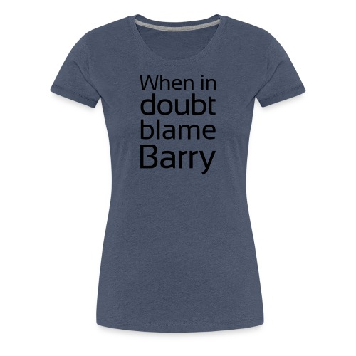 Blame Barry - Women's Premium T-Shirt