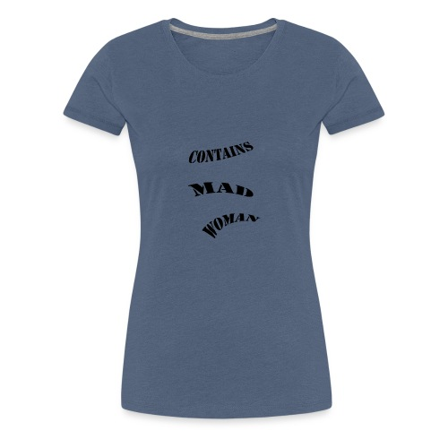 Contains Mad Woman - Women's Premium T-Shirt