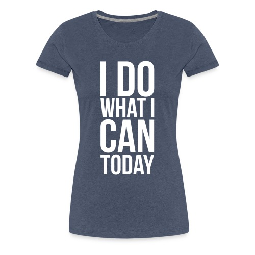 I do what I can - Vrouwen Premium T-shirt
