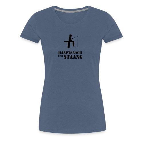 Haaptsaach eng Staang - Frauen Premium T-Shirt