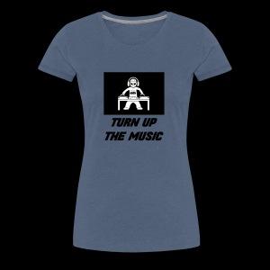 TURN UP THE MUSIC - Camiseta premium mujer