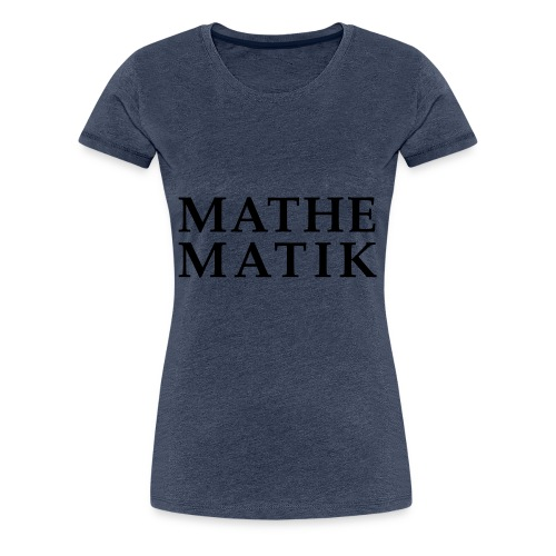 Mathematik - Frauen Premium T-Shirt