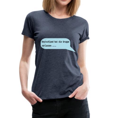 Deutschland hat die Gruppe verlassen - Frauen Premium T-Shirt