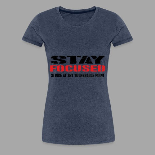STAY FOCUSED - Frauen Premium T-Shirt