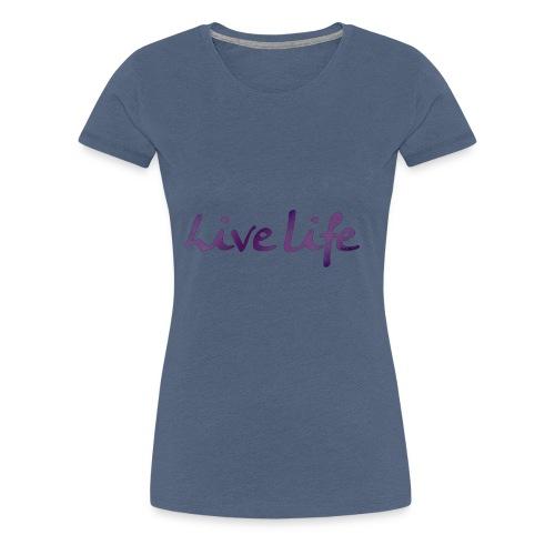 Live life - Camiseta premium mujer