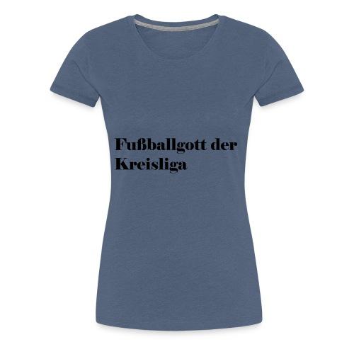 Fußballgott Kreisliga - Frauen Premium T-Shirt