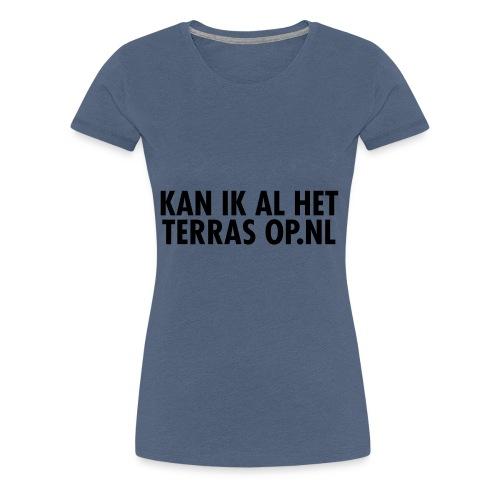 Kan ik al het terras op.nl - Vrouwen Premium T-shirt