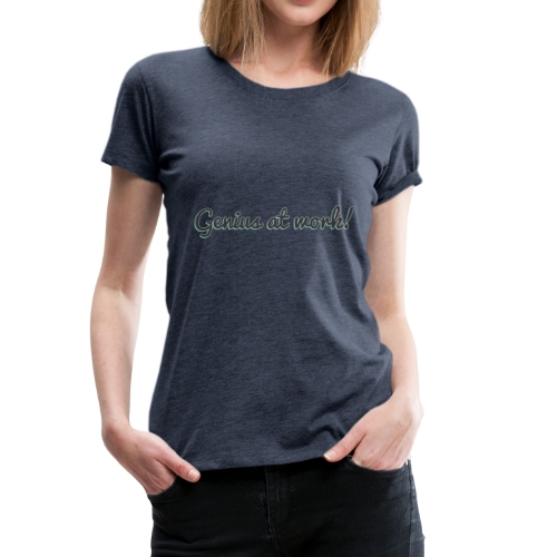 'Genius at work!' Design - Women's Premium T-Shirt