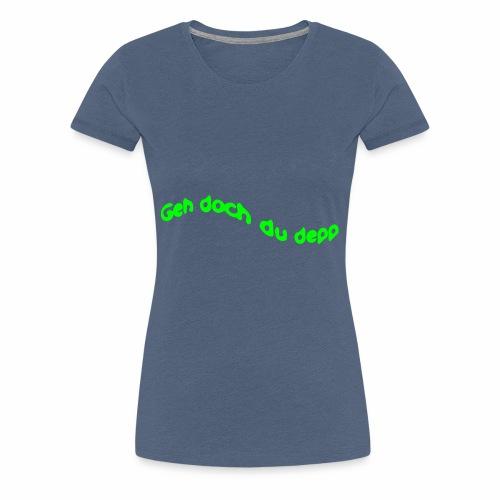Geh doch du depp - Frauen Premium T-Shirt