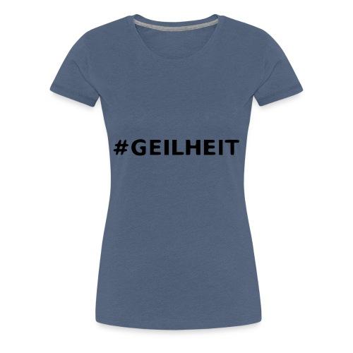 Geilheit - Frauen Premium T-Shirt