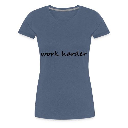 work harder - Frauen Premium T-Shirt