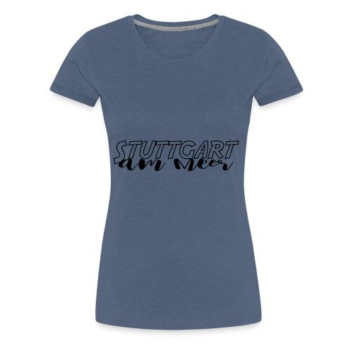 Stuttgart am Meer - Frauen Premium T-Shirt