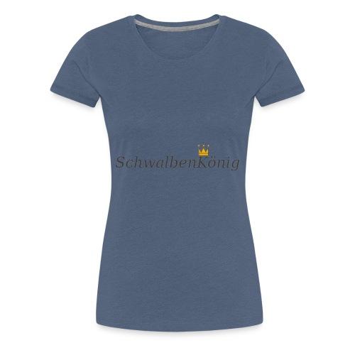 Schriftzug mit Krone SchwalbenKoenig - Frauen Premium T-Shirt